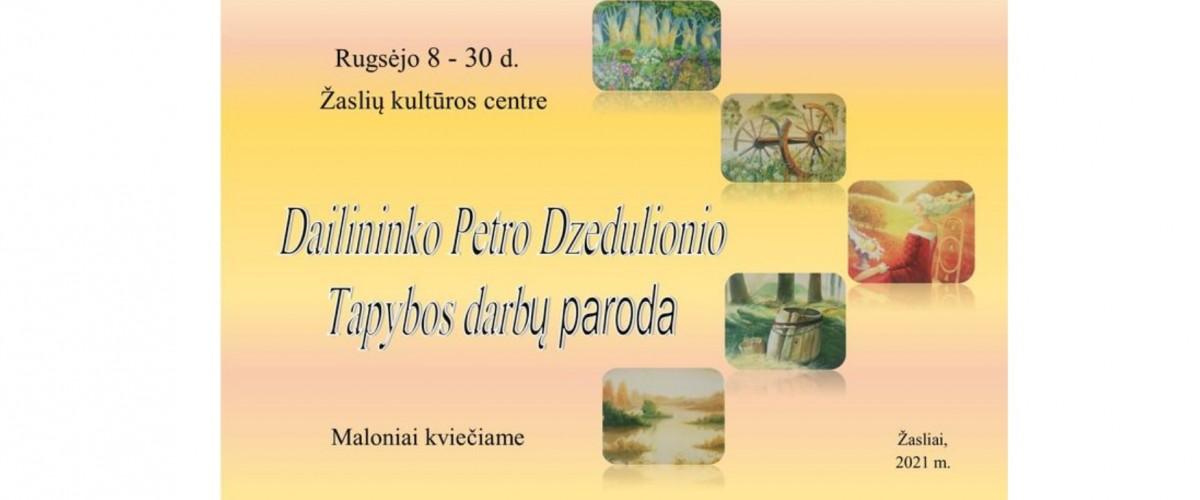 Kviečiame aplankyti dailininko Petro Dzedulionio tapybos darbų parodą